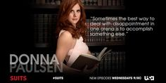 """""""Sometimes the best way to deal with disappointment in one arena is to accomplish something else."""" - Donna Paulsen #Suits"""