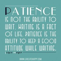 Keep a good attitude. Damn I need to practice my patience but OCD is not kind in the way of patience.