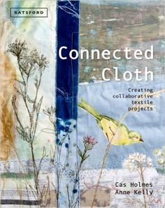 Connected Cloth: Creating Collaborative Textile Projects: Amazon.de: Cas Holmes, Anne Kelly: Fremdsprachige Bücher