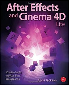 After Effects and Cinema 4D Lite: 3D Motion Graphics and Visual Effects Using CINEWARE: Chris Jackson: 9781138777934: Amazon.com: Books