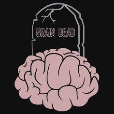 Brain Dead - Redbubble T-Shirt   #Brain #Dead #BrainDead #Tshirt #WalkingDead #Zombie #RIP #Tomb #Tombstone #Mind #CBS