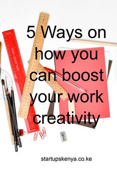 5 Ways on how you can boost your work creativity / startupskenya.co.ke