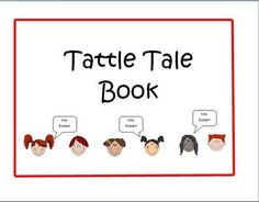 Is tattling wasting too much time in your classroom?  Then try my Tattle Tale Book.  Just print the cover onto card stock, laminate it along with a...