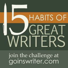 "15 habits of great writers, including ""prepare,"" ""share,"" ""declutter,"" and ""publish."" (wonderful blog)"