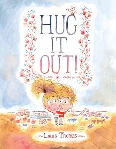 I know this because of their willingness to speak out for what is right for today and tomorrow.  Hug It Out! (Farrar Straus Giroux Books for Young Readers, an imprint of Macmillan Publishing Group, LLC, January 3, 2017) a debut picture book, written and illustrated by Louis Thomas, will have readers nodding knowingly and grinning from ear to ear because they can see themselves in this story.