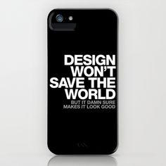 DESIGN WON'T SAVE THE WORLD iPhone & iPod Case by WORDS BRAND™ - $35.00