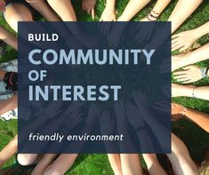 Build Community of Interest friendly environment Self Organization, Interest Groups, Healthy Environment, Community Building, Why People, Leadership