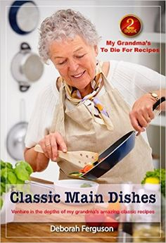 Country Mouse City Spouse Free eBooks I'm Loving Right Now: April 14th, 2016: Best Recipes: Healthy Recipes: Dinner Recipes: Cookbook 2: My Grandma's to Die for Recipes: Classic Main Dishes- Deborah Ferguson