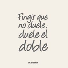 """""""To pretend that it does not hurt, it hurts double"""" Sad Quotes, Quotes To Live By, Love Quotes, Inspirational Quotes, Ex Amor, Quotes En Espanol, Coaching, Sad Love, More Than Words"""