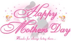 """""""Happy MOTHER'S DAY - Thanks For Always Being There"""" {animated}  _____________________________ Reposted by Dr. Veronica Lee, DNP (Depew/Buffalo, NY, US)"""