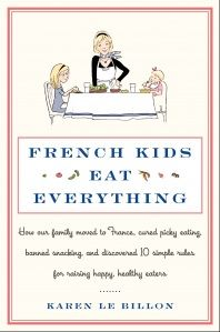 """""""FRENCH KIDS EAT EVERYTHING  (April 2012, HarperCollins) tells the story of our family's discovery of the secrets of French food education: 10 simple rules that will change the way you feed your children (and yourself) forever."""""""