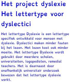 Lettertype dyslexie schijnt makkelijker leesbaar te zijn voor kids met dyslexie. Het wordt op de praktijd door de leerlingen regelmatig gekozen als voorkeursletter op de computer.