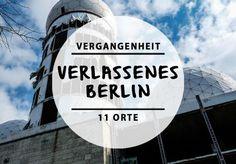 Diese 11 verlassenen Orte in und um Berlin sind magisch.