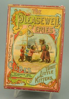 The Pleasewell Series Picture Cubes: Three little kittens, New York: McLoughlin Bros., 1891.
