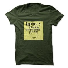Happiness is getting a hug from your daughter for no reason T Shirts, Hoodies, Sweatshirts