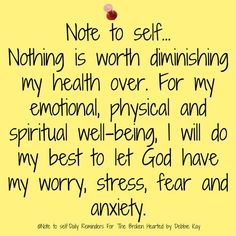 Note to self. Nothing is worth diminishing my health over. For my emotional, physical and spiritual well-being, I will do my best to let God have my worry, stress, fear and anxiety. Faith Quotes, Bible Quotes, Me Quotes, Blessed Quotes, Prayer Quotes, Spiritual Quotes, Positive Quotes, Cool Words, Wise Words