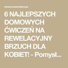 6 NAJLEPSZYCH DOMOWYCH ĆWICZEŃ NA REWELACYJNY BRZUCH DLA KOBIET! - Pomysłodawcy.pl - Serwis bardziej kreatywny