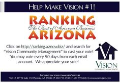 HELP MAKE VISION #1!     Please take a moment to vote for Vision Community Management as #1 in the AZNow.Biz Ranking Arizona category of Homeowners Association Management Companies! http://aznow.biz/ranking-arizona