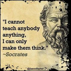 I cannot teach anybody anything. I can make them think. ~.~