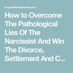 How to Overcome The Pathological Lies Of The Narcissist And Win The Divorce, Settlement And Custody Battles | Narcissism Recovery and Relationships Blog