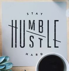 Be humble. Be hungry. And always be the hardest worker in the room.