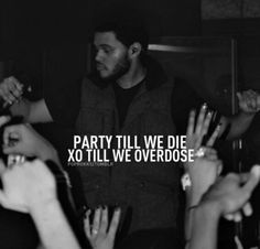 Party till we die... XO till we overdose ❤