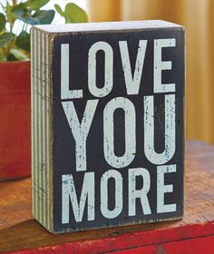"Wooden Sentiment ""Love You More"" Boxed Saying For End Table or Shelf Nice Gift"