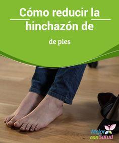 Cómo reducir la hinchazón de pies  Más frecuente en personas mayores, mujeres embarazadas y empleados sedentarios la inflamación de las extremidades inferiores puede ser indolora o traer variadas complicaciones.