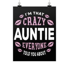 """""""I'm That Crazy Auntie Everyone Told You About."""" Fine Art Poster"""
