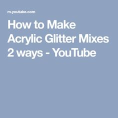How to Make Acrylic Glitter Mixes 2 ways - YouTube