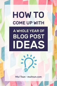 How to come up with a whole year of blog post ideas and never have to stare at a blank screen again! // Moi Sun