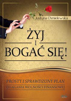 Żyj i bogać się - dla niej / Justyna Chmielewska   Poznaj prosty i sprawdzony plan osiągnięcia wolności finansowej