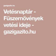 Vetésnaptár - Fűszernövények vetési ideje - gazigazito.hu Minden, Gardening, Projects, Lawn And Garden, Horticulture