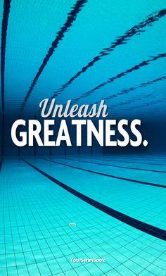 Unleash Greatness #Swimming #swim #quote www.yourswimlog.com