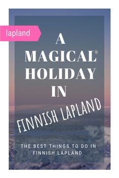 The best things to do on a Finnish Lapland holiday! Chase the northern lights, hike through the snow, enjoy the Finnish sauna - everything you need to know about what to do in Finnish Lapland! #finland #lapland #laplandtravel #northernlights