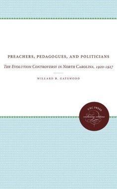 Preachers, Pedagogues, and Politicians:The Evolution Controversy in North Carolina, 1920-1927
