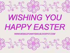 MOBILE FUNNY SMS: EASTER GREETINGS EASTER SMS, EASTER, EASTER WISHES, EASTER MESSAGES, HAPPY EASTER WISHES, EASTER IMAGES, EASTER PHOTOS, EASTER WISHES GREETINGS, EASTER MESSAGE. EASTER GREETINGS, EASTER QUOTES, EASTER DAY, EASTER GREETING CARDS, EASTER MEANING, EASTER PICS, EASTER SUNDAY, HAPPY EASTER QUOTES, EASTER WISHES MESSAGES, EASTER WALLPAPER, EASTER PICTURES, EASTER EGGS