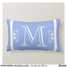 MONOGRAM solid light powder Blue colored custom Lumbar Pillow: Mostly Blue colored pillows to perfectly accent your couch bed chair or where ever you want a splash of color. Easy DIY base to monogrammed with name or family. Print on demand DIY. Blue And White Pillows, Blue Pillows, Diy Pillows, Custom Pillows, Decorative Throw Pillows, M Monogram, Great Gifts For Men, Periwinkle Blue, Navy Blue