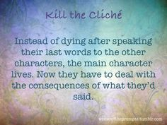 """""""Instead of dying after speaking their last words to the other characters, the main character lives. Now they have to deal with the consequences of what they'd said. """" We all know those tired clichés. It's time to kill them. Take one of them and turn..."""