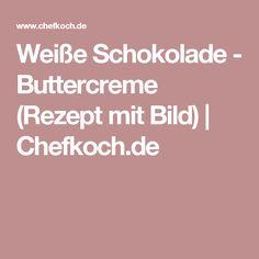 Weiße Schokolade - Buttercreme (Rezept mit Bild) | Chefkoch.de
