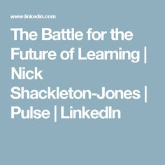 The Battle for the Future of Learning   Nick Shackleton-Jones   Pulse   LinkedIn