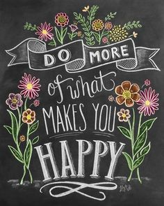 Do More Of What Makes You Happy Handlettering Do more of what makes you happy handwritten and illustrated with flowers on a chalkboard background. Do More Of What Makes You Happy Handlettering Inspirational Quote Art by Lily and Val from Great BIG Canvas. Chalkboard Doodles, Chalkboard Art Quotes, Blackboard Art, Chalkboard Print, Chalkboard Drawings, Chalkboard Lettering, Chalkboard Designs, Chalkboard Background, Chalk Drawings