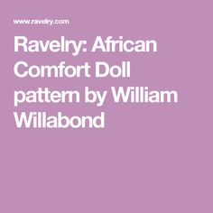 Ravelry: African Comfort Doll pattern by William Willabond