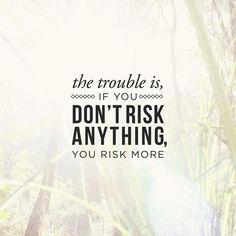 No risk, no reward!