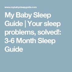 My Baby Sleep Guide   Your sleep problems, solved!: 3-6 Month Sleep Guide