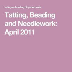 Tatting, Beading and Needlework: April 2011