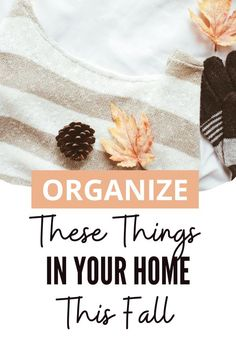 All the things you should organize in your home this Fall