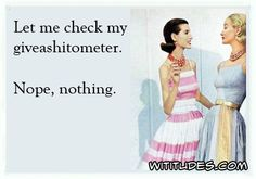 let-me-check-my-giveashitometer-nope-nothing-ecard