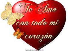Te Amo con todo mi corazon  --  Ich liebe dich von ganzem Herzen  --  I love you with my whole heart