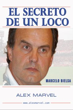 LIBROS DE FUTBOL: DESCARGAR LIBRO EL SECRETO DE UN LOCO MARCELO BIELSA PDF